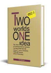 TWO WORLDS, ONE IDEA. Ten Years of Correspondence   between Amnesty International, Group 11, and a Ukrainian Political Prisoner, Zinovii Krasivskyj